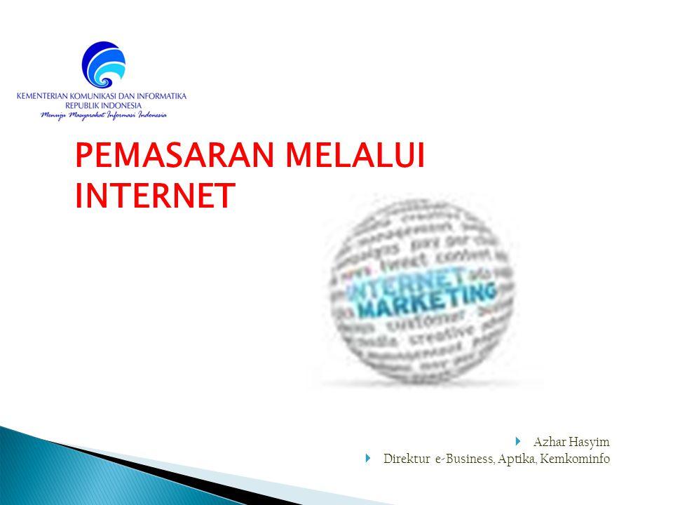  Azhar Hasyim  Direktur e-Business, Aptika, Kemkominfo PEMASARAN MELALUI INTERNET