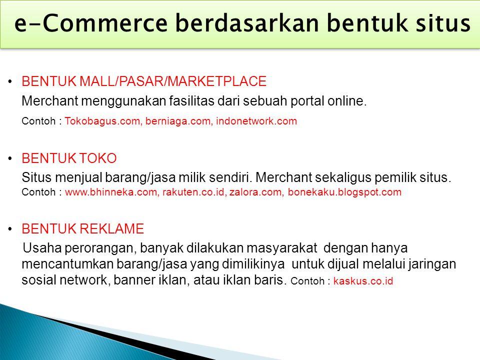 BENTUK MALL/PASAR/MARKETPLACE Merchant menggunakan fasilitas dari sebuah portal online. Contoh : Tokobagus.com, berniaga.com, indonetwork.com BENTUK T