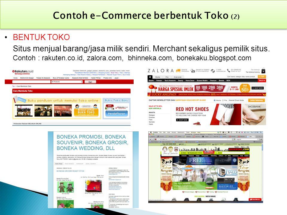 BENTUK TOKO Situs menjual barang/jasa milik sendiri. Merchant sekaligus pemilik situs. Contoh : rakuten.co.id, zalora.com, bhinneka.com, bonekaku.blog