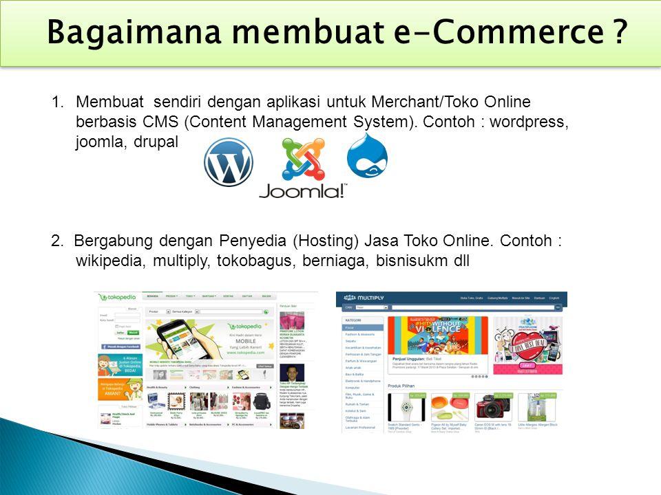 1.Membuat sendiri dengan aplikasi untuk Merchant/Toko Online berbasis CMS (Content Management System). Contoh : wordpress, joomla, drupal 2. Bergabung