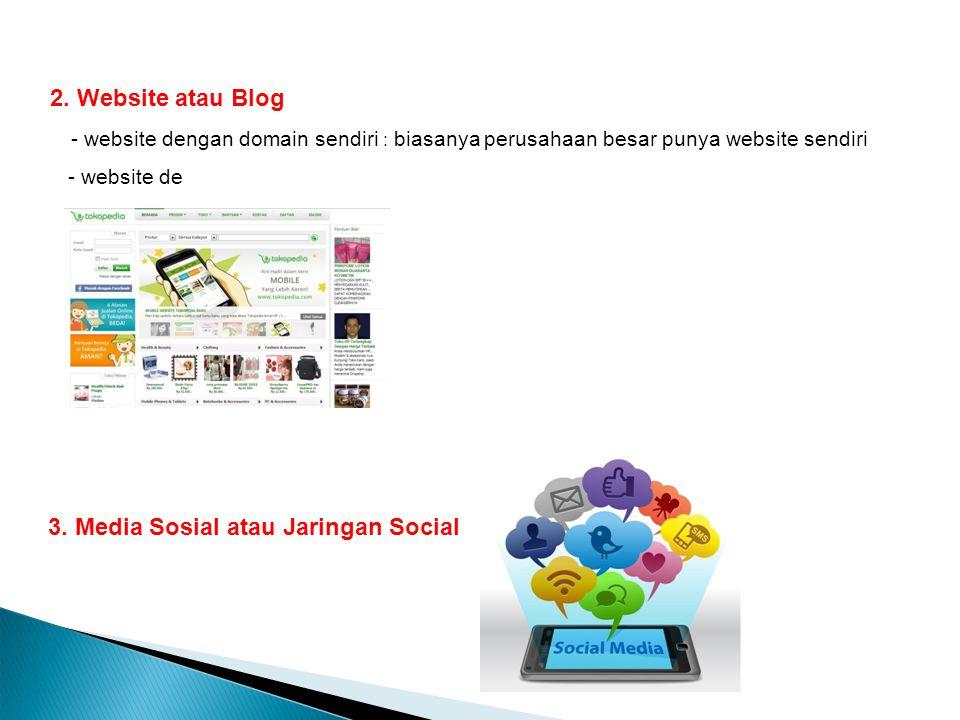 2. Website atau Blog - website dengan domain sendiri : biasanya perusahaan besar punya website sendiri - website de 3. Media Sosial atau Jaringan Soci