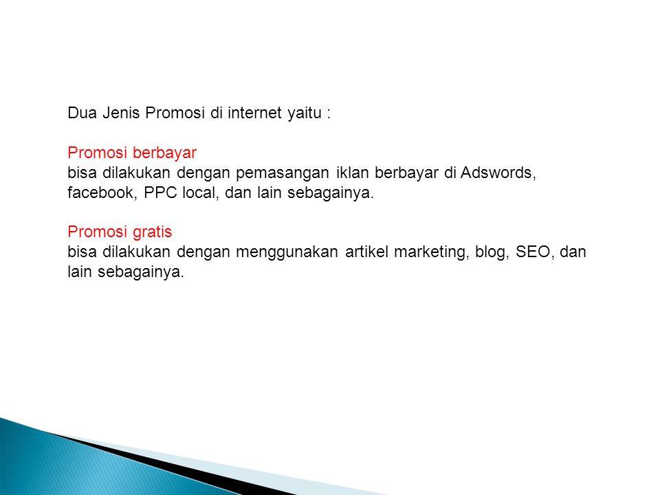 Untuk promosi, ada dua jenis, yaitu promosi berbayar dan juga prmosi gratis. Untuk promosi berbayar bisa dilakukan dengan pemasangan iklan berbayar di