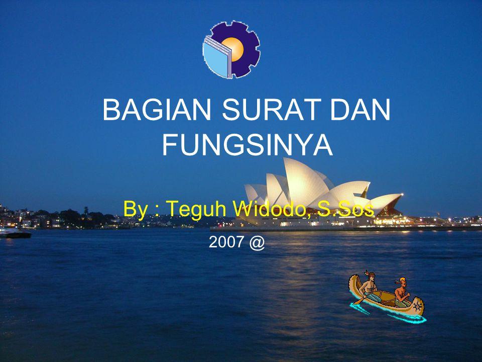 2007 @ By : Teguh Widodo, S.Sos BAGIAN SURAT DAN FUNGSINYA