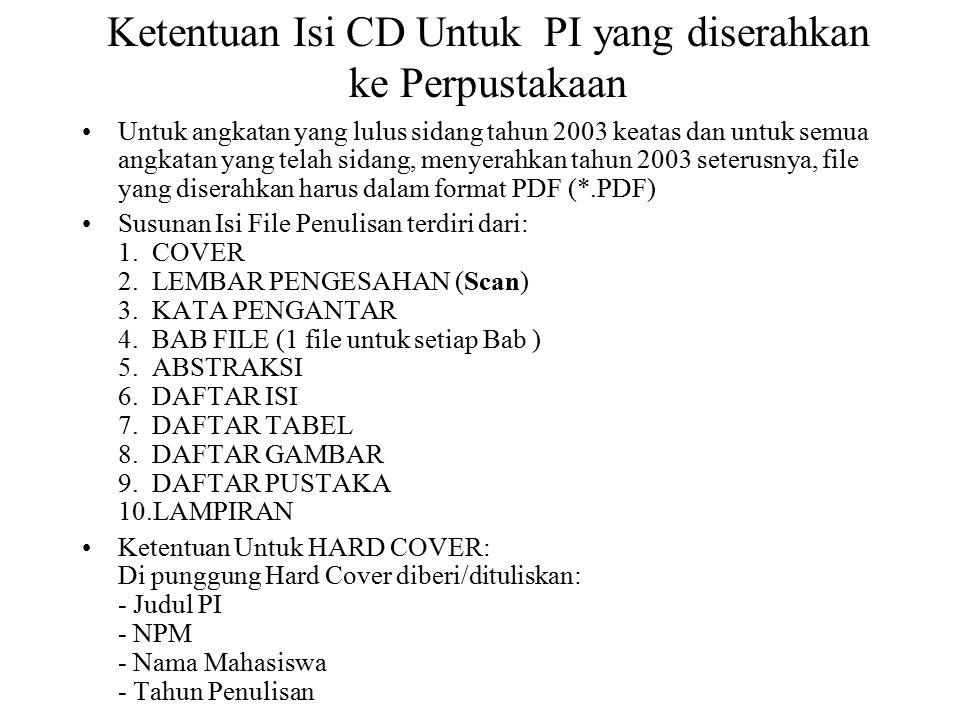 Ketentuan Isi CD Untuk PI yang diserahkan ke Perpustakaan Untuk angkatan yang lulus sidang tahun 2003 keatas dan untuk semua angkatan yang telah sidang, menyerahkan tahun 2003 seterusnya, file yang diserahkan harus dalam format PDF (*.PDF) Susunan Isi File Penulisan terdiri dari: 1.