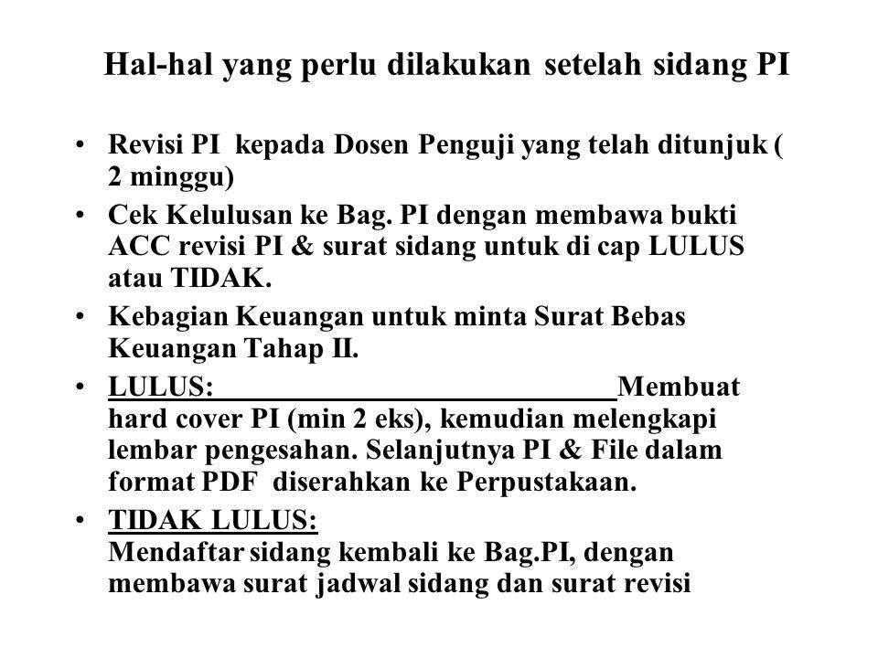Hal-hal yang perlu dilakukan setelah sidang PI Revisi PI kepada Dosen Penguji yang telah ditunjuk ( 2 minggu) Cek Kelulusan ke Bag.