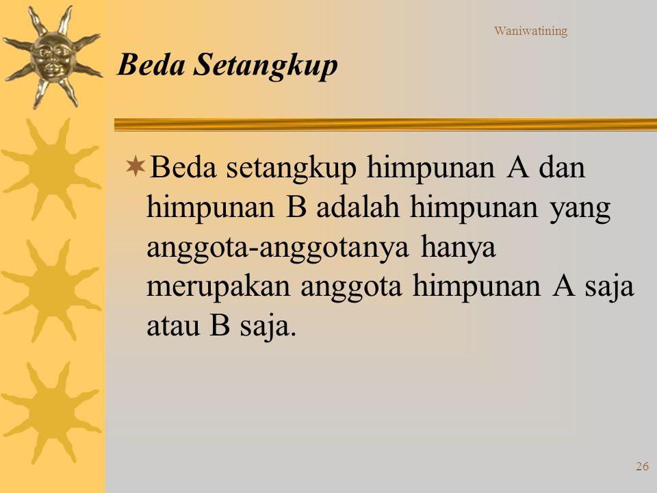 Waniwatining 26 Beda Setangkup  Beda setangkup himpunan A dan himpunan B adalah himpunan yang anggota-anggotanya hanya merupakan anggota himpunan A s