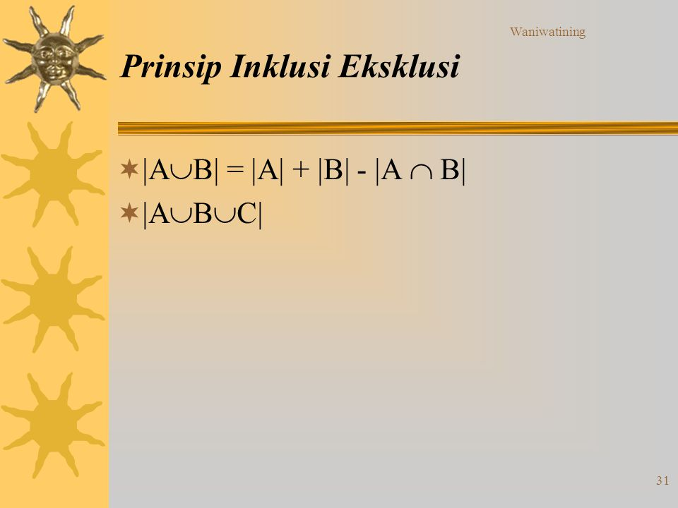 Waniwatining 31 Prinsip Inklusi Eksklusi   A  B  =  A  +  B  -  A  B    A  B  C 