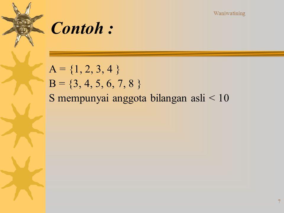 Waniwatining 7 Contoh : A = {1, 2, 3, 4 } B = {3, 4, 5, 6, 7, 8 } S mempunyai anggota bilangan asli < 10