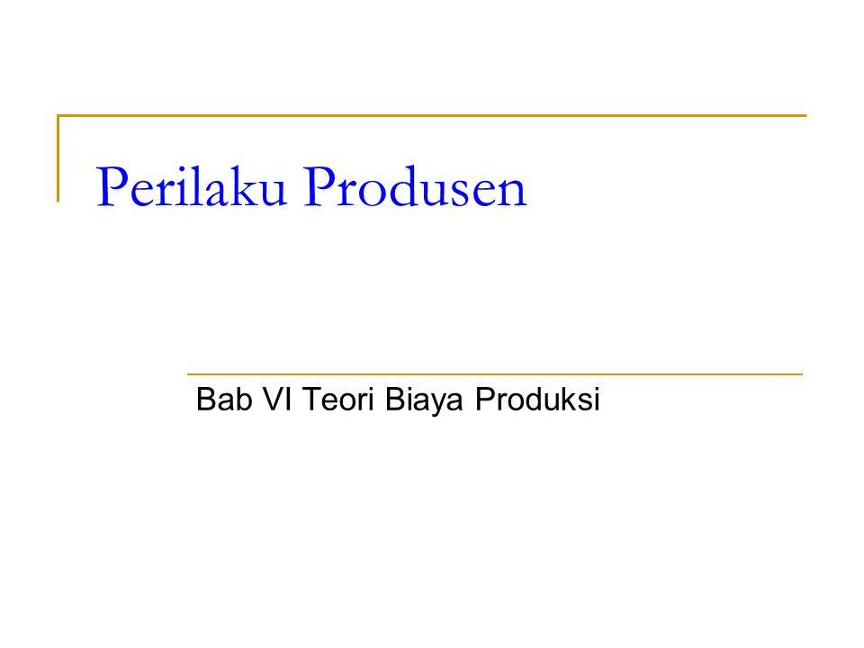 Perilaku Produsen Bab VI Teori Biaya Produksi