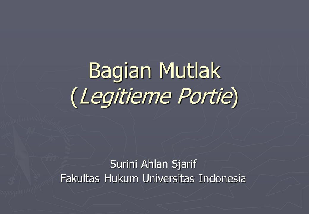Bagian Mutlak (Legitieme Portie) Surini Ahlan Sjarif Fakultas Hukum Universitas Indonesia