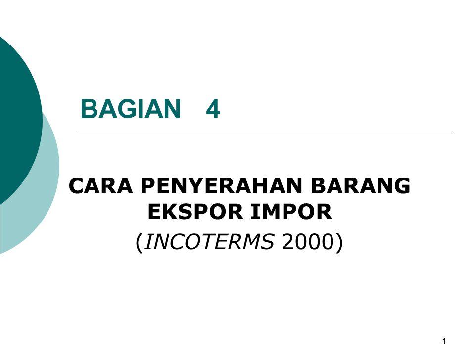 1 BAGIAN 4 CARA PENYERAHAN BARANG EKSPOR IMPOR (INCOTERMS 2000)