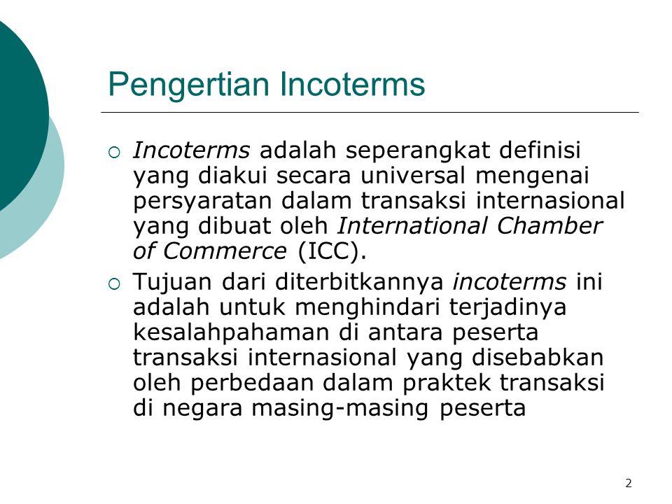 2 Pengertian Incoterms  Incoterms adalah seperangkat definisi yang diakui secara universal mengenai persyaratan dalam transaksi internasional yang di