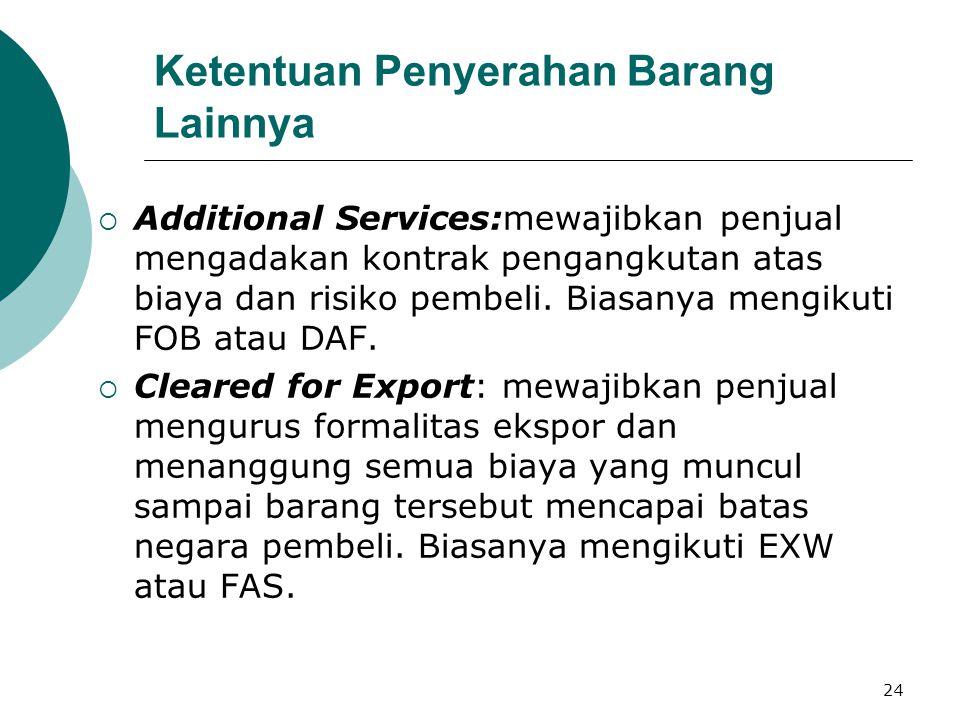 25 LANJUTAN …  Cleared for Import: mewajibkan penjual mengurus formalitas impor, meskipun pembeli menerima barang sebelum barang tersebut melewati kepabeanan negara pembeli.