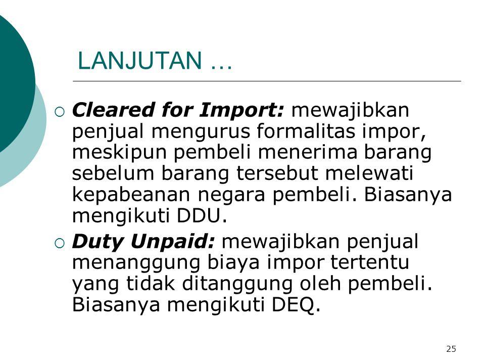 25 LANJUTAN …  Cleared for Import: mewajibkan penjual mengurus formalitas impor, meskipun pembeli menerima barang sebelum barang tersebut melewati ke