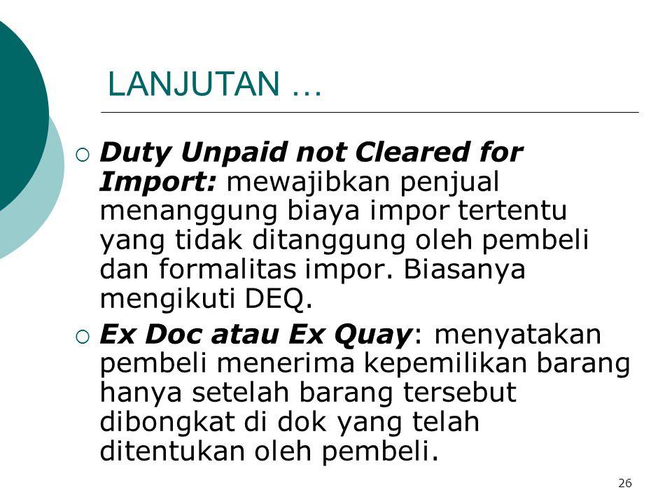 26 LANJUTAN …  Duty Unpaid not Cleared for Import: mewajibkan penjual menanggung biaya impor tertentu yang tidak ditanggung oleh pembeli dan formalit