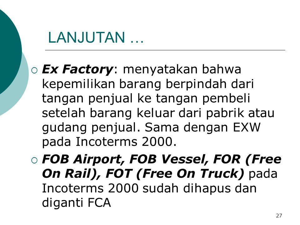 27 LANJUTAN …  Ex Factory: menyatakan bahwa kepemilikan barang berpindah dari tangan penjual ke tangan pembeli setelah barang keluar dari pabrik atau