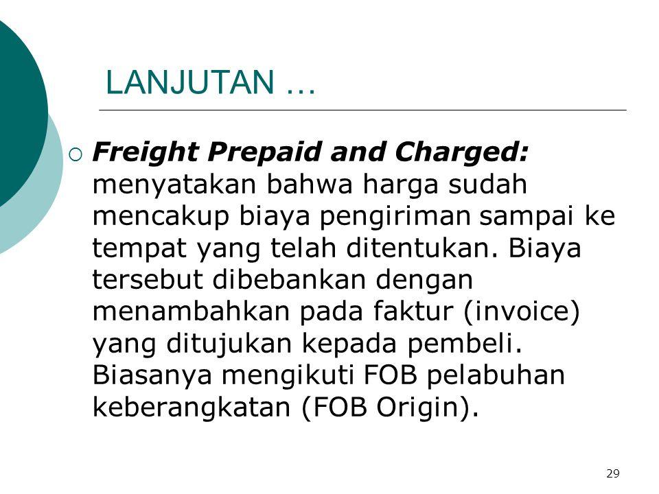 29 LANJUTAN …  Freight Prepaid and Charged: menyatakan bahwa harga sudah mencakup biaya pengiriman sampai ke tempat yang telah ditentukan. Biaya ters