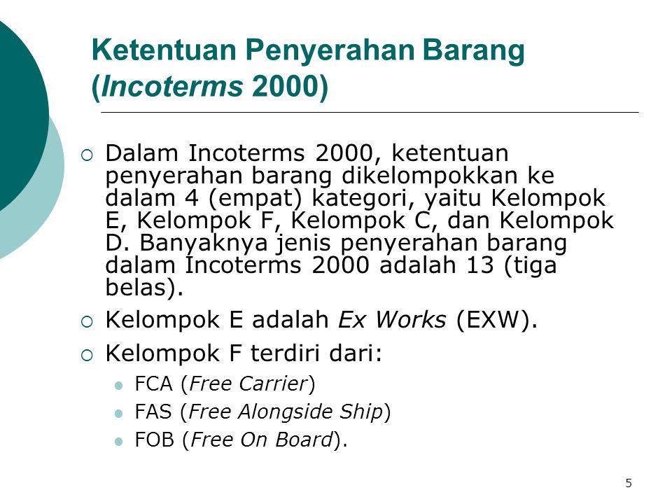 5 Ketentuan Penyerahan Barang (Incoterms 2000)  Dalam Incoterms 2000, ketentuan penyerahan barang dikelompokkan ke dalam 4 (empat) kategori, yaitu Ke