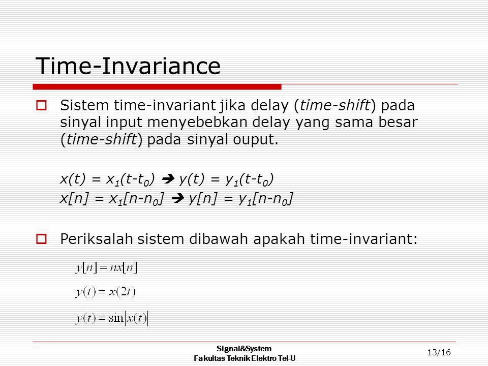 Signal&System Fakultas Teknik Elektro Tel-U 13/16 Time-Invariance  Sistem time-invariant jika delay (time-shift) pada sinyal input menyebebkan delay