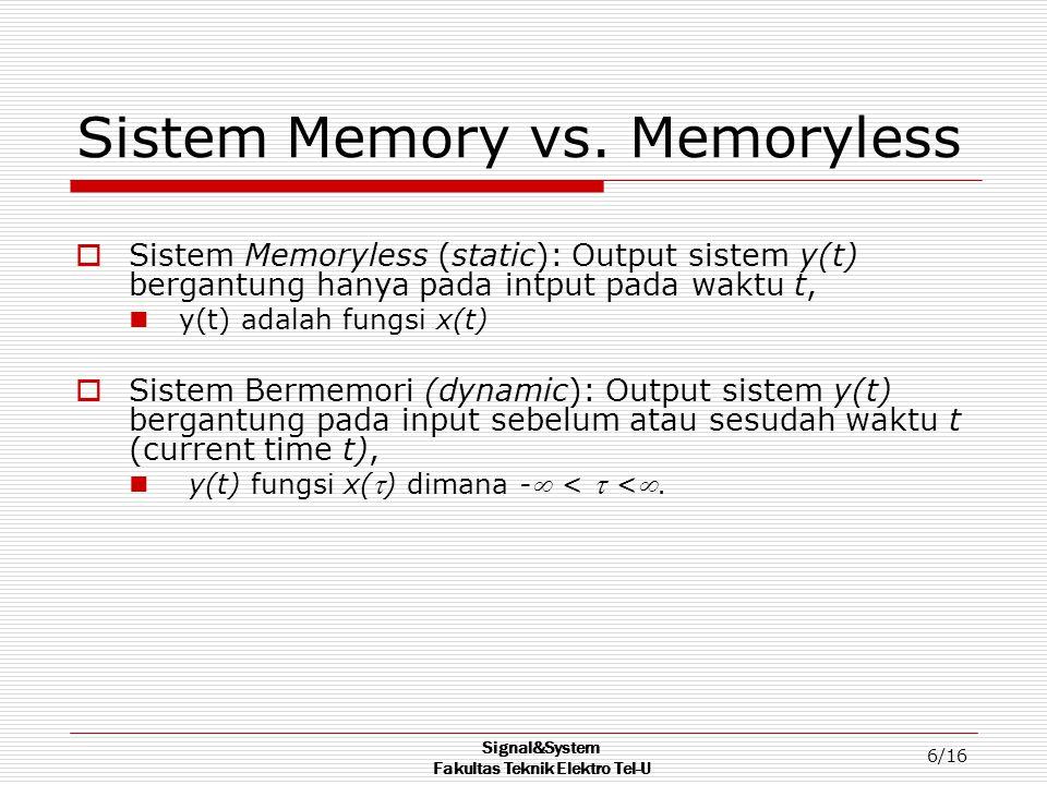 Signal&System Fakultas Teknik Elektro Tel-U 6/16 Sistem Memory vs. Memoryless  Sistem Memoryless (static): Output sistem y(t) bergantung hanya pada i