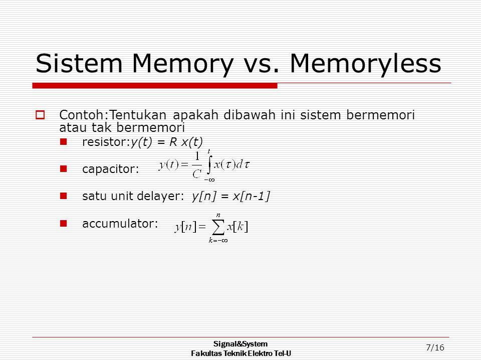 Signal&System Fakultas Teknik Elektro Tel-U 7/16 Sistem Memory vs. Memoryless  Contoh:Tentukan apakah dibawah ini sistem bermemori atau tak bermemori