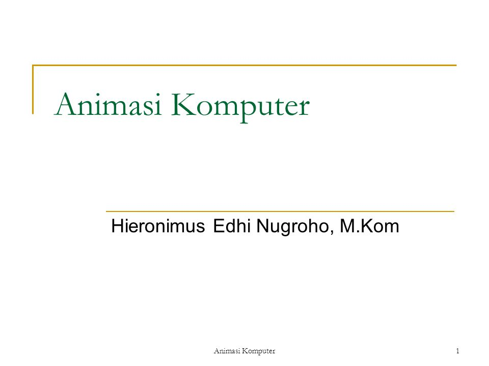 Animasi Komputer1 Hieronimus Edhi Nugroho, M.Kom