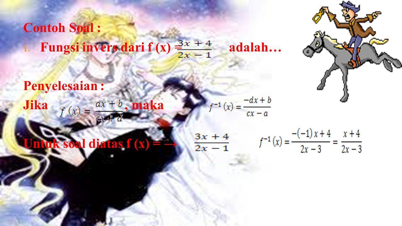 Menentukan langkah-langkah rumus fungsi invers 1. Mengubah persamaan y = f (x) dalam bentuk x sebagai fungsi y. 2. Bentuk x sebagai fungsi y tersebut