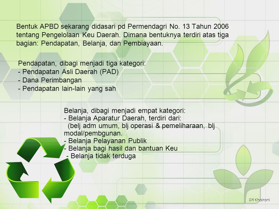 Pendapatan, dibagi menjadi tiga kategori: - Pendapatan Asli Daerah (PAD) - Dana Perimbangan - Pendapatan lain-lain yang sah Siti Khairani Bentuk APBD