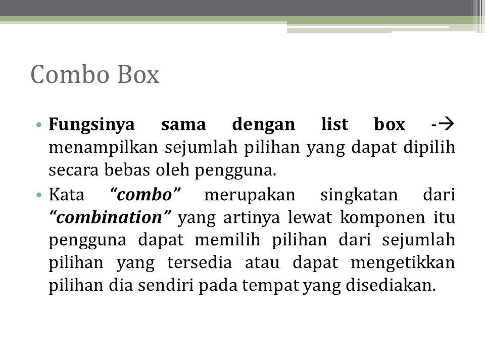 Combo Box Fungsinya sama dengan list box -  menampilkan sejumlah pilihan yang dapat dipilih secara bebas oleh pengguna.
