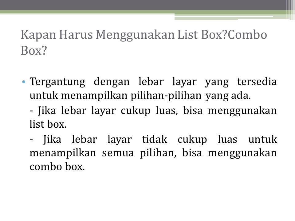 Kapan Harus Menggunakan List Box?Combo Box.