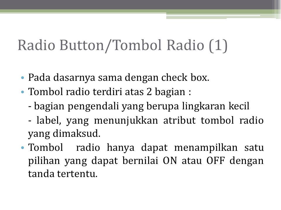 Radio Button/Tombol Radio (1) Pada dasarnya sama dengan check box.
