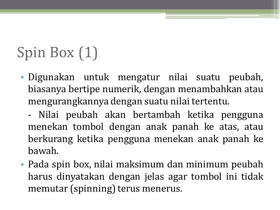 Spin Box (1) Digunakan untuk mengatur nilai suatu peubah, biasanya bertipe numerik, dengan menambahkan atau mengurangkannya dengan suatu nilai tertentu.