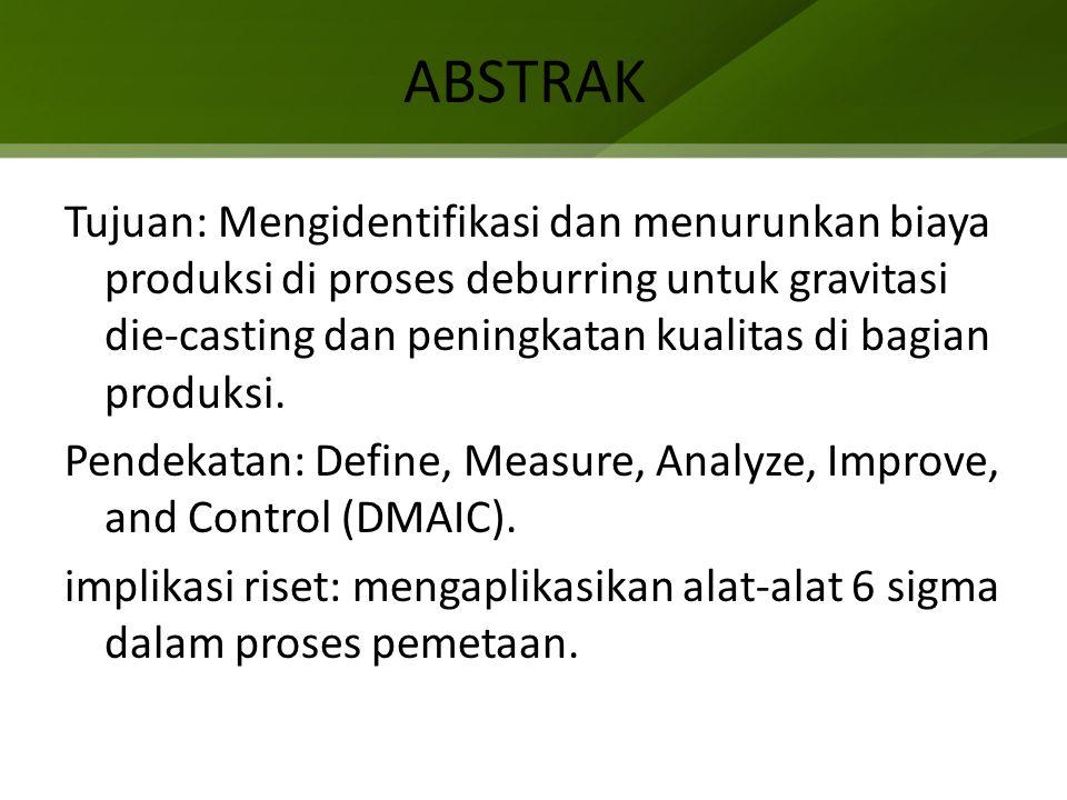 ABSTRAK Tujuan: Mengidentifikasi dan menurunkan biaya produksi di proses deburring untuk gravitasi die-casting dan peningkatan kualitas di bagian produksi.