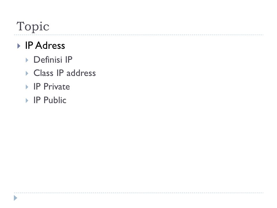IP Address  Internet adalah sebuah kombinasi sambungan dari banyak komputer di dunia.