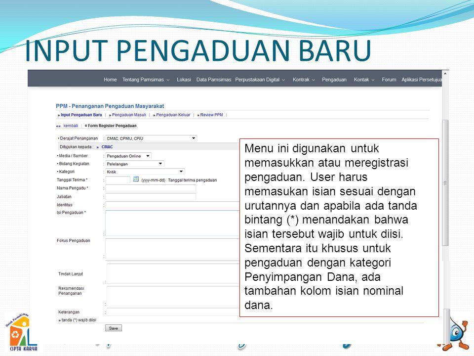INPUT PENGADUAN BARU Menu ini digunakan untuk memasukkan atau meregistrasi pengaduan.