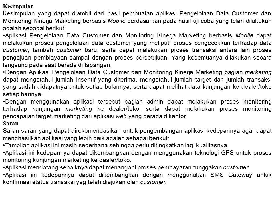 Kesimpulan Kesimpulan yang dapat diambil dari hasil pembuatan aplikasi Pengelolaan Data Customer dan Monitoring Kinerja Marketing berbasis Mobile berd