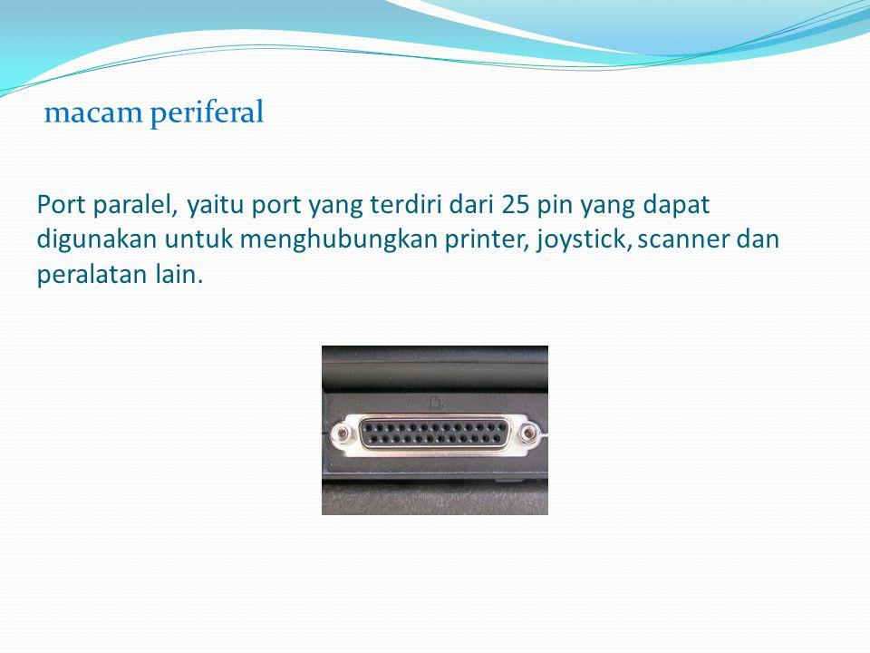 Port paralel, yaitu port yang terdiri dari 25 pin yang dapat digunakan untuk menghubungkan printer, joystick, scanner dan peralatan lain. macam perife