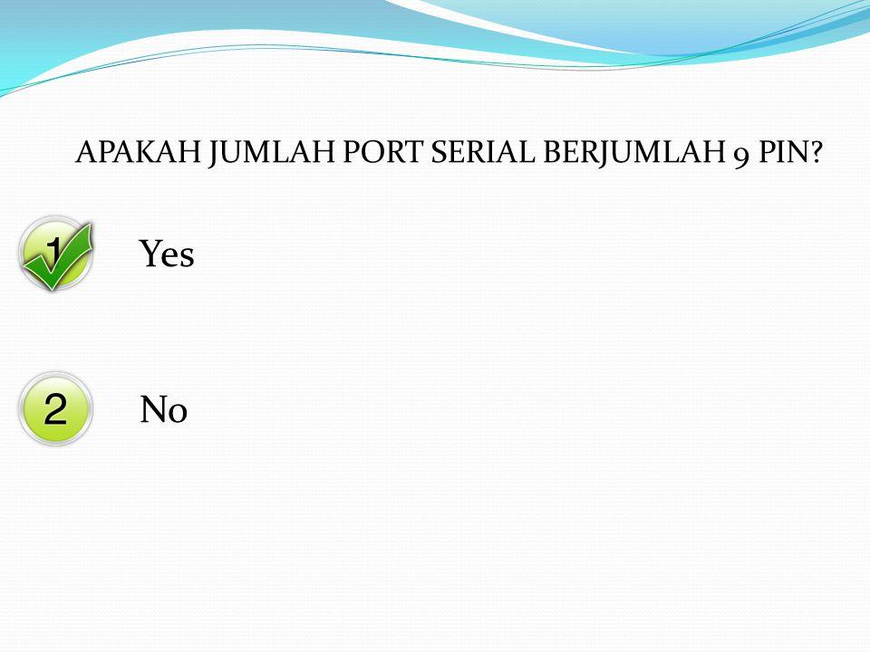 Yes No APAKAH JUMLAH PORT SERIAL BERJUMLAH 9 PIN?