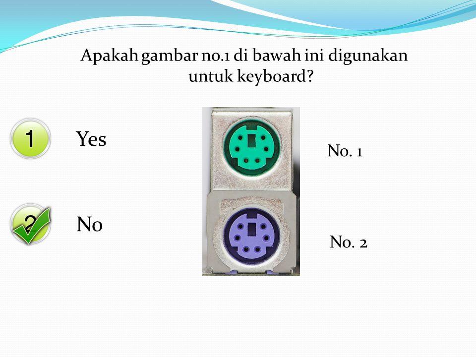 Yes No No. 1 No. 2 Apakah gambar no.1 di bawah ini digunakan untuk keyboard?