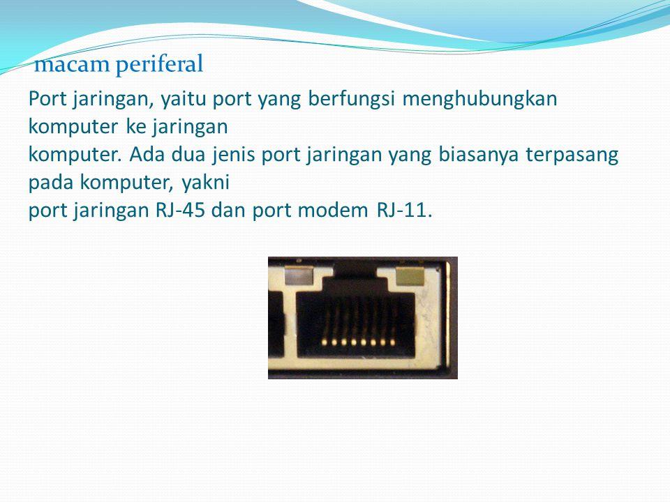 Port jaringan, yaitu port yang berfungsi menghubungkan komputer ke jaringan komputer. Ada dua jenis port jaringan yang biasanya terpasang pada kompute