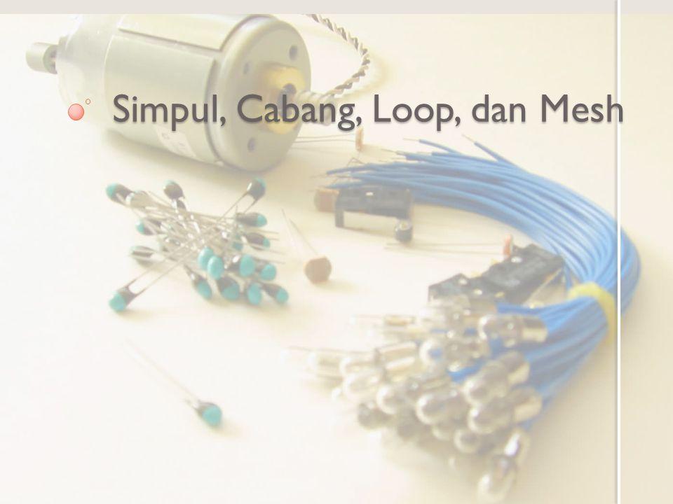 Tujuan Pembelajaran Memahami konsep loop dan mesh pada rangkaian