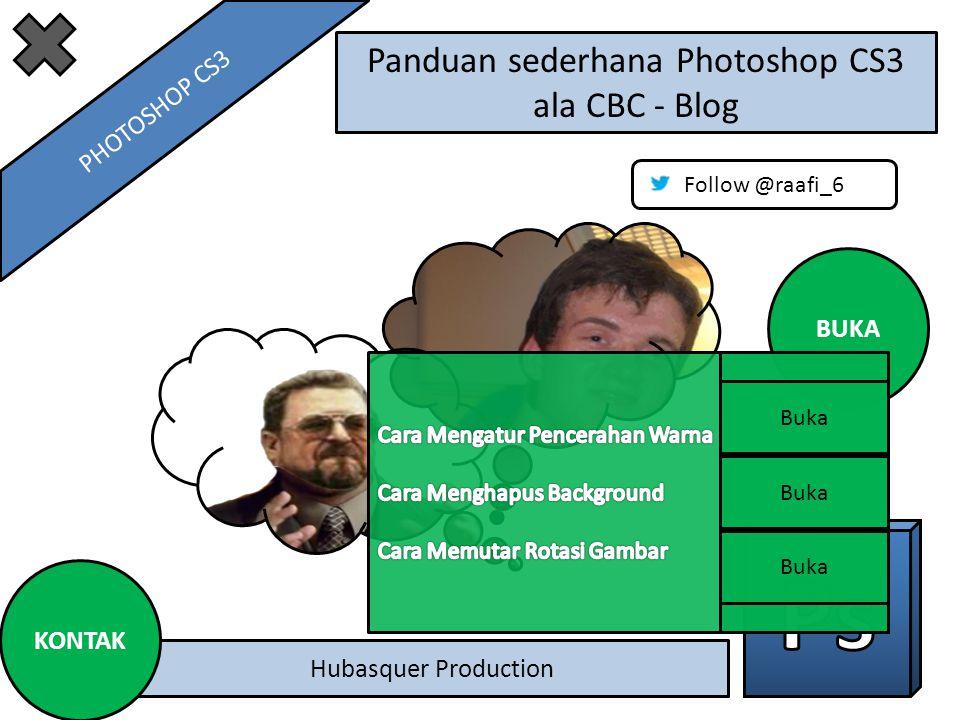 Panduan sederhana Photoshop CS3 ala CBC - Blog Hubasquer Production Follow @raafi_6 BUKA KONTAK PHOTOSHOP CS3
