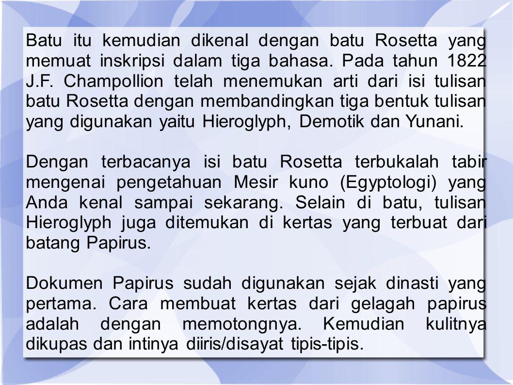 Batu itu kemudian dikenal dengan batu Rosetta yang memuat inskripsi dalam tiga bahasa.