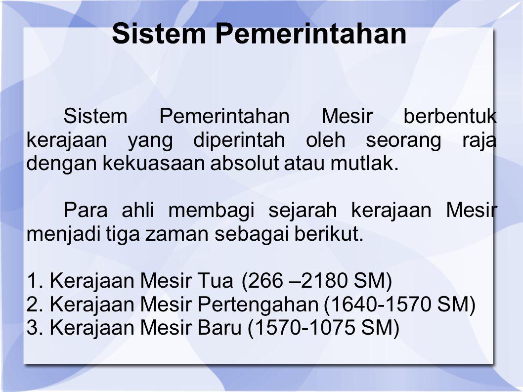 Sistem Pemerintahan Sistem Pemerintahan Mesir berbentuk kerajaan yang diperintah oleh seorang raja dengan kekuasaan absolut atau mutlak. Para ahli mem