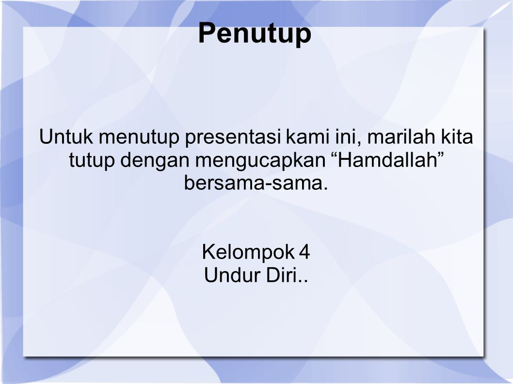 Untuk menutup presentasi kami ini, marilah kita tutup dengan mengucapkan Hamdallah bersama-sama.