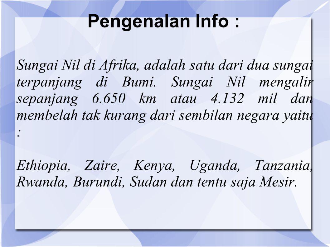 Pengenalan Info : Sungai Nil di Afrika, adalah satu dari dua sungai terpanjang di Bumi. Sungai Nil mengalir sepanjang 6.650 km atau 4.132 mil dan memb