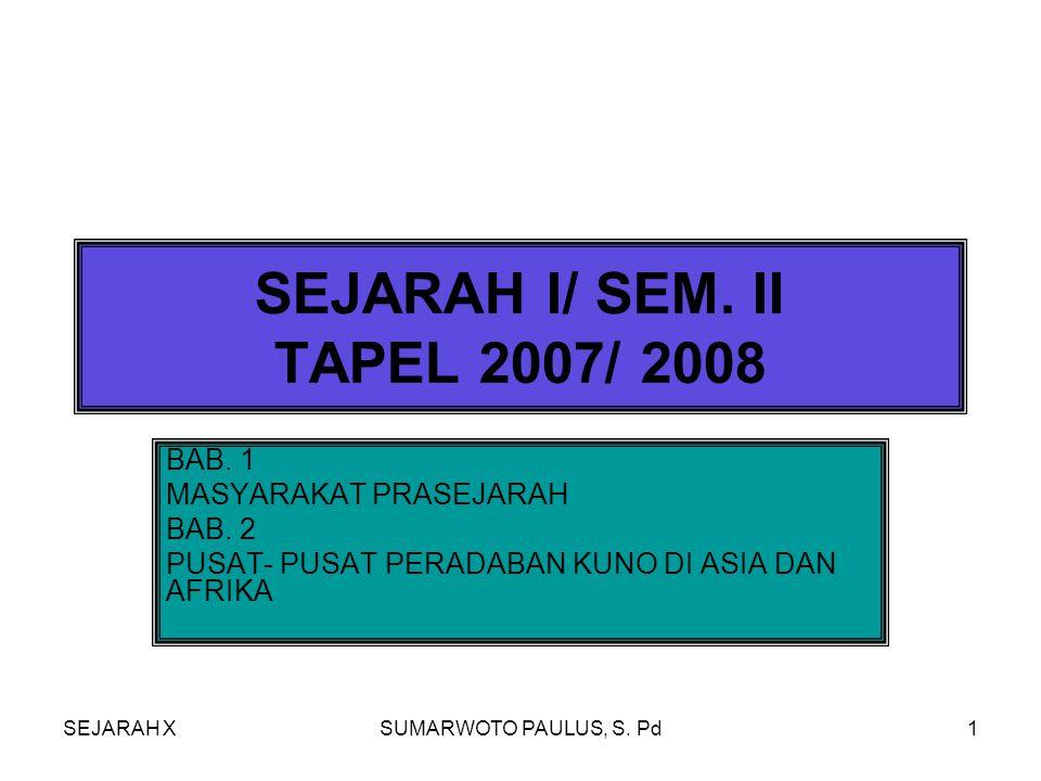 SEJARAH XSUMARWOTO PAULUS, S.Pd1 SEJARAH I/ SEM. II TAPEL 2007/ 2008 BAB.