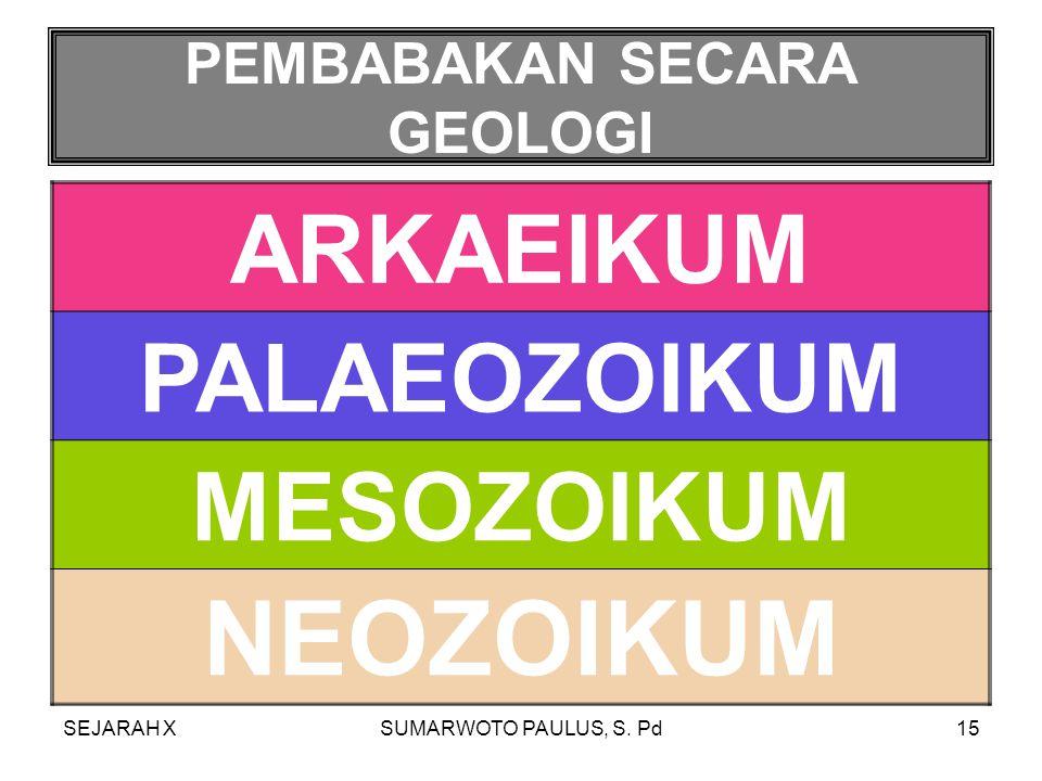 SEJARAH XSUMARWOTO PAULUS, S. Pd14 PEMBABAKAN JAMAN PRASEJARAH PEMBABAKAN SECARA GEOLOGI PEMBABAKAN MENURUT JENIS PENDUKUNG KEBUDAYAAN