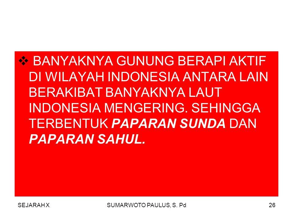 SEJARAH XSUMARWOTO PAULUS, S. Pd25  TANPA KECUALI WILAYAH INDONESIA SENDIRI JUGA KENA PENGARUH PERKEMBANGAN MASA-MASA GLASIAL DAN INTERGLASIAL INI. P