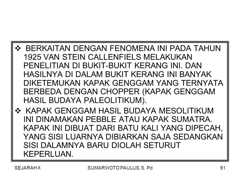 SEJARAH XSUMARWOTO PAULUS, S. Pd50 KJOKKENMODDINGER  KJOKKENMODDINGER MERUPAKAN ISTILAH DARI BAHASA DENMARK KJOKKEN YANG ARTINYA DAPUR DAN MODDING YA
